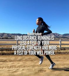 Long distance running is less a test of your physical strength and more a test of your will power.