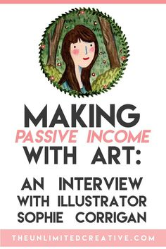 Start your Digital Business - Making Passive Income with Art : an interview with illustrator Sophie Corrigan Start your Digital Business - Legendary Entrepreneurs Show You How to Start, Launch and Grow a Digital Hours of Training from Industry Titans Craft Business, Creative Business, Business Tips, Online Business, Business Meme, Etsy Business, Selling Art Online, Grafik Design, Starting A Business