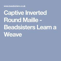Captive Inverted Round Maille - Beadsisters Learn a Weave