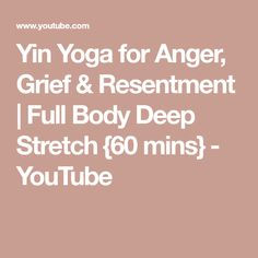 Yin Yoga for Anger, Grief & Resentment | Full Body Deep Stretch {60 mins} - YouTube Yoga For Anger, Yin Yoga, Stretching, Feel Good, Full Body, Yoga Fitness, Grief, Exercises, Workouts