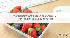 Eating seasonally is the key to having healthy eating habits at work. #spon