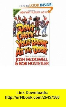 Dont Check Your Brains at the Door A Book of Christian Evidences (Know What You Believe and Why) (0020049032343) Josh McDowell, Bob Hostetler , ISBN-10: 0849932343  , ISBN-13: 978-0849932342 ,  , tutorials , pdf , ebook , torrent , downloads , rapidshare , filesonic , hotfile , megaupload , fileserve