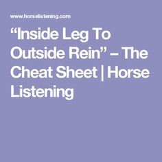 """Inside Leg To Outside Rein"" – The Cheat Sheet 