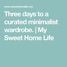 Three days to a curated minimalist wardrobe. | My Sweet Home Life