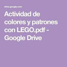 Actividad de colores y patrones con LEGO.pdf - Google Drive Free Preschool, Preschool Themes, Montessori Activities, Preschool Activities, Montessori Art, Math Boards, Google Drive, Learning Colors, Pattern Blocks