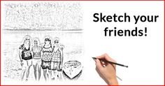 Sketch your friends!