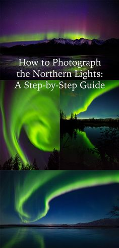 How to photograph the northern lights, a step by step guide to photographing the northern lights, how to take pictures of the northern lights, how to take pictures of the aurora borealis, northern lights, aurora borealis, northern lights in alaska, northern light photography, aurora borealis photography