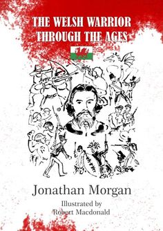 The Welsh Warrior Through The Ages by Jonathan Morgan with 30 illustrations by Robert Macdonald Royal Navy, Welsh, Book Publishing, Fiction, Novels, History, Illustration, Books, Lord