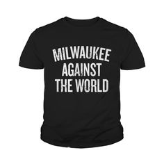 Milwaukee Against the World T-shirt Wisconsin Gift Shirt #gift #ideas #Popular #Everything #Videos #Shop #Animals #pets #Architecture #Art #Cars #motorcycles #Celebrities #DIY #crafts #Design #Education #Entertainment #Food #drink #Gardening #Geek #Hair #beauty #Health #fitness #History #Holidays #events #Home decor #Humor #Illustrations #posters #Kids #parenting #Men #Outdoors #Photography #Products #Quotes #Science #nature #Sports #Tattoos #Technology #Travel #Weddings #Women