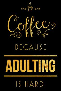 Coffee Because Adulting is Hard Quote Faux Gold by SarasPrints