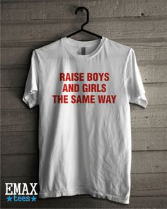 Raise Boys and Girls The Same Way Tshirt Unisex Tee by EmaxTees