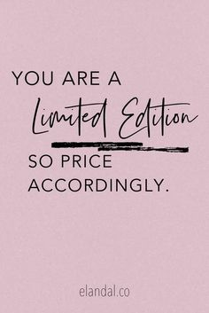 You Are A Limited Edition So Price Accordingly, Boss Babe Inspiration - Boss Babe Inspiration - Have you ever felt like you are being asked to devalue your skills or experience in your profession - Positive Quotes For Life Encouragement, Positive Quotes For Life Happiness, Wisdom Quotes, Compassion Quotes, Magic Quotes, Boss Quotes, Me Quotes, Motivational Quotes, Inspirational Quotes