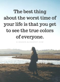 Hard times Quotes The best thing about the worst time of your life is that you get to see the true colors of everyone. Life Is Hard Quotes, Quotes About Hard Times, Inspiring Quotes About Life, Being Strong Quotes Hard Times, Happy Quotes, Hurt Quotes, Badass Quotes, Uplifting Quotes, Meaningful Quotes
