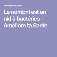 Le nombril est un nid à bactéries - Améliore ta Santé
