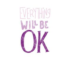 life has its ups and downs...but in the end everything will be okay