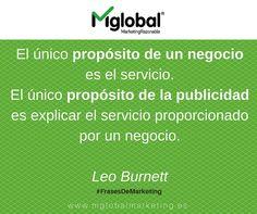 El único propósito de un negocio es el servicio. El único propósito de la publicidad es explicar el servicio proporcionado por un negocio. Leo Burnett #FrasesDeMarketing #MarketingRazonable #MarketingQuotes