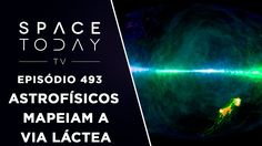 Astrofísicos Mapeiam a Via Láctea - Space Today TV Ep.493