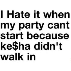 The party don't start till I walk in.