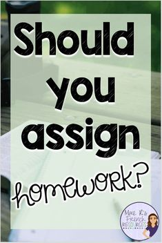 Should teachers assign homework? Some teachers love homework and others say it does more harm than good. When and why assign should there be homework? Secondary Teacher, Elementary Teacher, Upper Elementary, School Teacher, French Teaching Resources, Teaching French, English Resources, Teacher Blogs, Teacher Hacks