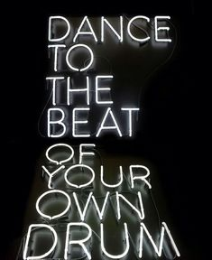 only dance to the beat of your own drum #words