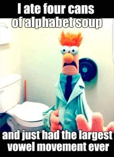 I Ate Four Cans Of Alphabet Soup And Just Had The Largest Vowel Movement Ever - Funny Memes. The Funniest Memes worldwide for Birthdays, School, Cats, and Dank Memes - Meme Funny Shit, Funny Puns, Hilarious Memes, Haha Funny, Funny Stuff, Funny Things, Funny Humor, Funny Quotes, Bad Puns