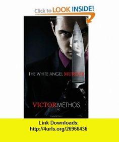 The White Angel Murder (9781470183677) Victor Methos , ISBN-10: 1470183676  , ISBN-13: 978-1470183677 ,  , tutorials , pdf , ebook , torrent , downloads , rapidshare , filesonic , hotfile , megaupload , fileserve