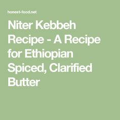 Niter Kebbeh Recipe - A Recipe for Ethiopian Spiced, Clarified Butter