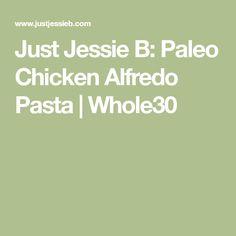 Just Jessie B: Paleo Chicken Alfredo Pasta | Whole30