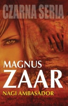 Magnus Zaar: Nagi ambasador - http://lubimyczytac.pl/ksiazka/155582/nagi-ambasador
