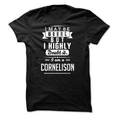 I Maybe Wrong But I Highly Doubt It - I Am A CORNELISON http://www.SunFrogShirts.com/I-Maybe-Wrong-But-I-Highly-Doubt-It--I-Am-A-CORNELISON.html?15145