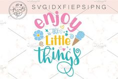 """Inspirational SVG vector cut file for cutting machines, Ice cream svg saying """"Enjoy the little things"""" This listing is for a vector SVG file for any compatible Pattern Illustration, Little Things, Invitations, Illustrations, Templates, Cards, Prints, Patterns, Block Prints"""