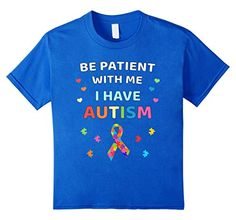 unisex-child Be Patient With Me I Have Autism T-Shirt 8 Royal Blue This 'Be Patient With Me I Have Autism' tshirt is perfect for people to convey their support for autism awareness and acceptance.It can be a gift for ...  #Autism #AutismAwareness #AutismHour #AutismInMyLife #AutismParents #AutismTMI #Autistic #Blue #Patient #Royal #TShirt #unisexchild