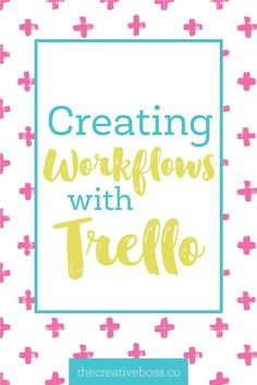 Creating Workflows with Trello - The Creative Boss