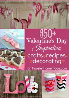 650+ Valentine's Day Crafts, Recipes, Decorating, Gift Ideas and MORE! on HoosierHomemade.com