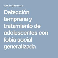 Detección temprana y tratamiento de adolescentes con fobia social generalizada