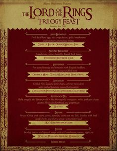 I think I just died and went to heaven    Lord of the Rings Cuisine  The Alamo Drafthouse in Austin recently crafted an elaborate eight course menu inspired by the Lord of the Rings films, going so far as to recreate Middle Earth dishes such as lembas bread and coney stew. Sitting around for twelve hours while you watch the Lord of the Rings trilogy and eat eight courses is bound to increase your Middle Girth. Terrible. Sorry.
