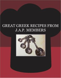 GREAT GREEK RECIPES FROM J.A.P. MEMBERS Created July 2016