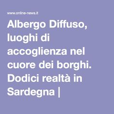 Albergo Diffuso, luoghi di accoglienza nel cuore dei borghi. Dodici realtà in Sardegna | Online-News