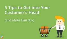 5 Tips to Get into Your Customer's Head (and Make Him Buy) #buying psychology #tips to sell #how to make customer buy #getting into your customer's head