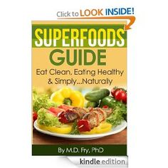 Just Released..#Superfoods Guide #Eat Clean, Eating Heathy & Simply...Naturally: by Best Selling Amazon #Health Author M.D. Fry PhD: Amazon.com: Kindle Store