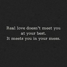 I'll meet you at your mess Real Love, Just Love, Girl Quotes, True Quotes, Favorite Quotes, Best Quotes, Awesome Quotes, Open Word, Romance