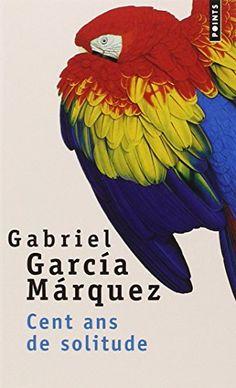 Cent ans de solitude / Gabriel Garcia Marquez