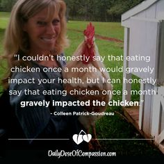 """""""I couldn't honestly say that eating chicken once a month would gravely impact your health, but I can honestly say that eating chicken once a month gravely impacted the chicken. Circus Animal Abuse, Reasons To Be Vegetarian, Mercy For Animals, News Memes, Vegan Quotes, Best Titles, Why Vegan, Vegan News, Persuasive Essays"""