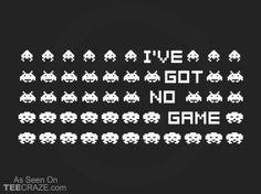 I've Got No Game T-Shirt - https://teecraze.com/ive-got-no-game-t-shirt-2/ -  Designed by lordprofits   You May Also Like                          So Stoned Bowl T-Shirt                                       Banksy Bat T-Shirt