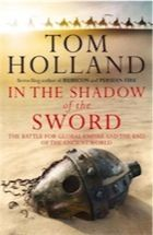 In The Shadow Of The Sword: The Battle for Global Empire and the End of the Ancient World [Hardcover] A Dance With Dragons, Roman Empire, Tom Holland, The Guardian, Bestselling Author, Sword, Books To Read, Islam, Battle
