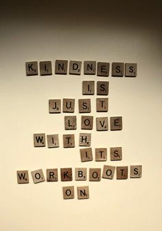 """Kindness is just love with its workboots on"""