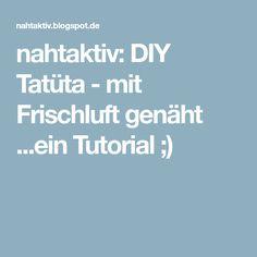 nahtaktiv: DIY Tatüta - mit Frischluft genäht ...ein Tutorial ;)