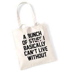 A bunch of stuff I basically can't live without tote bag tumblr instagram hipster fashion cute funny quote joke slogan grunge accessory 157