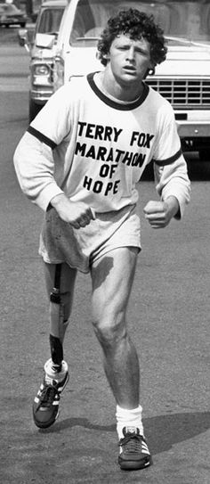 """""""I bet some of you feel sorry for me. Well don't. Having an artificial leg has its advantages. I've broken my right knee many times and it doesn't hurt a bit."""" • Terry Fox"""