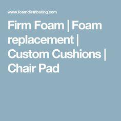 Firm Foam | Foam replacement | Custom Cushions | Chair Pad